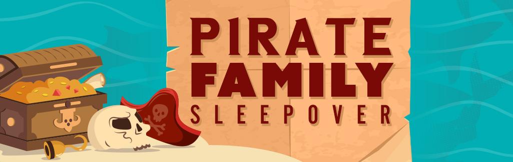 Pirate Family Sleepover